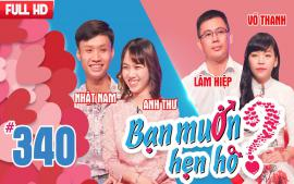 ban-muon-hen-ho-tap-340-uncut-nhat-nam-anh-thu-huynh-hiep-vo-thanh
